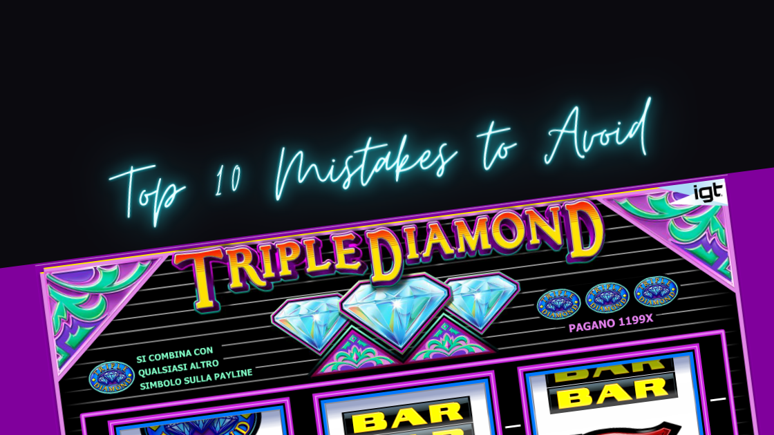 Hindari 10 Kesalahan Teratas yang Dilakukan Saat Memainkan mesin slot Triple Diamond
